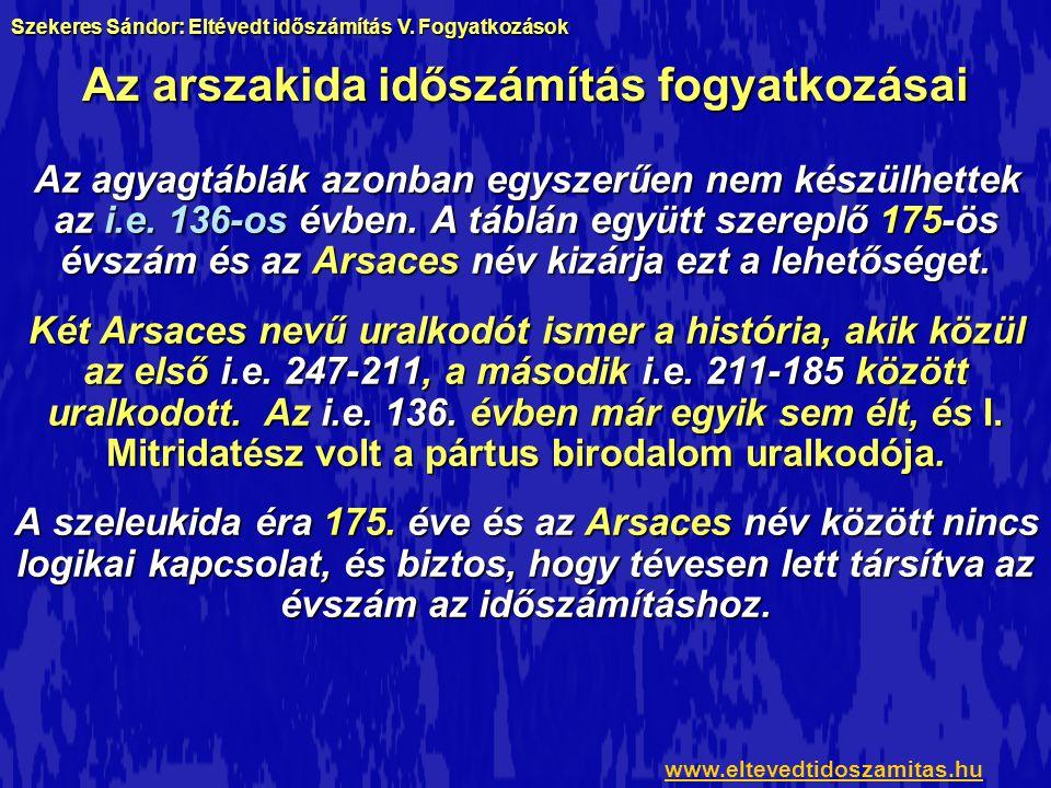 """Az arszakida időszámítás fogyatkozásai Mivel tábla fordításában megtalálható """"Arsaces neve, és egy időszámítás lett elnevezve az Arszakidák dinasztiájáról, meg kell vizsgálni azt a lehetőséget, hogy az """"Arsaces név az időskála nevét jelenti."""