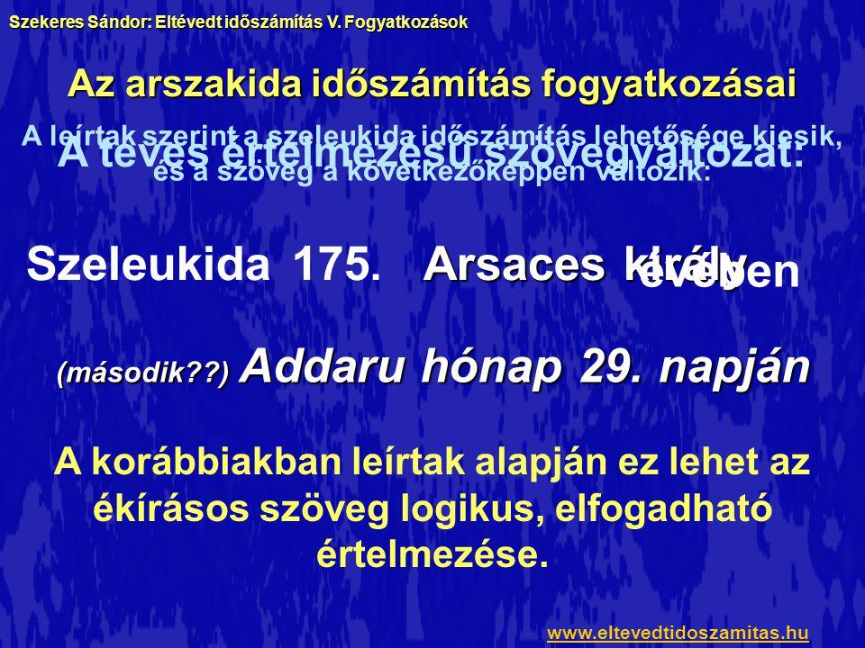 Az arszakida időszámítás fogyatkozásai A könyv témája szerint a mai időszámításunk az Arszakidák időskálája, ezért magától értetődik, hogy a 175.