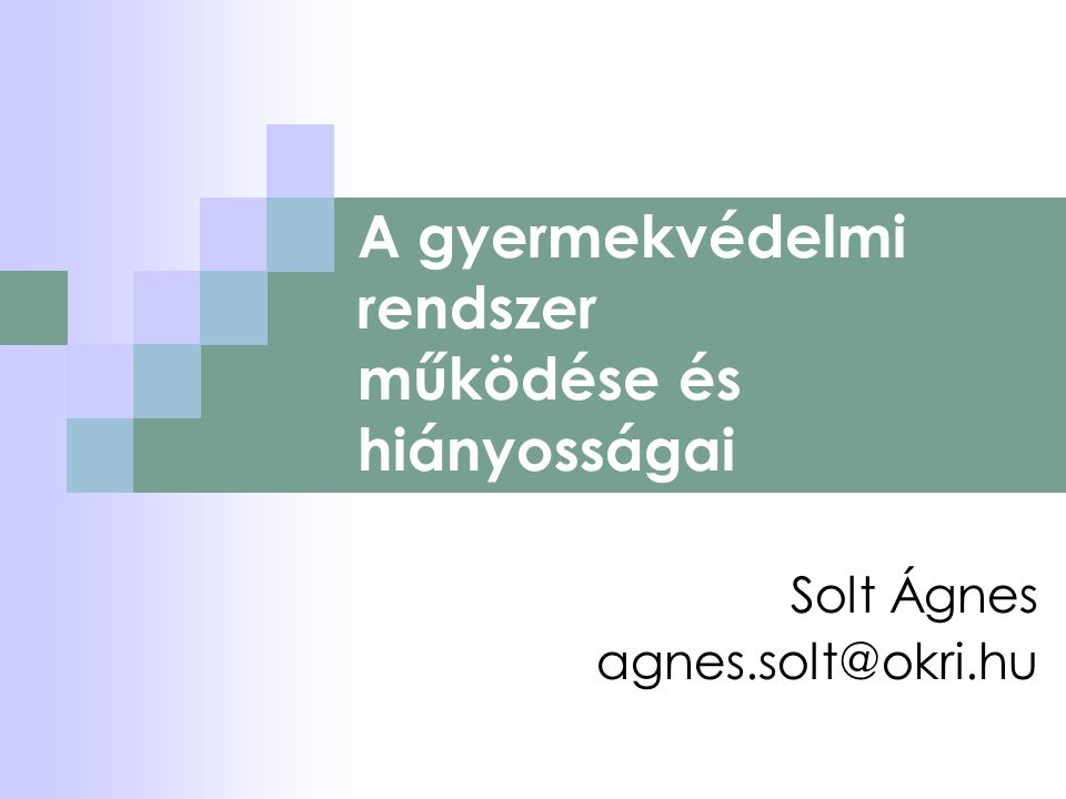 A gyermekvédelmi rendszer működése és hiányosságai Solt Ágnes agnes.solt@okri.hu