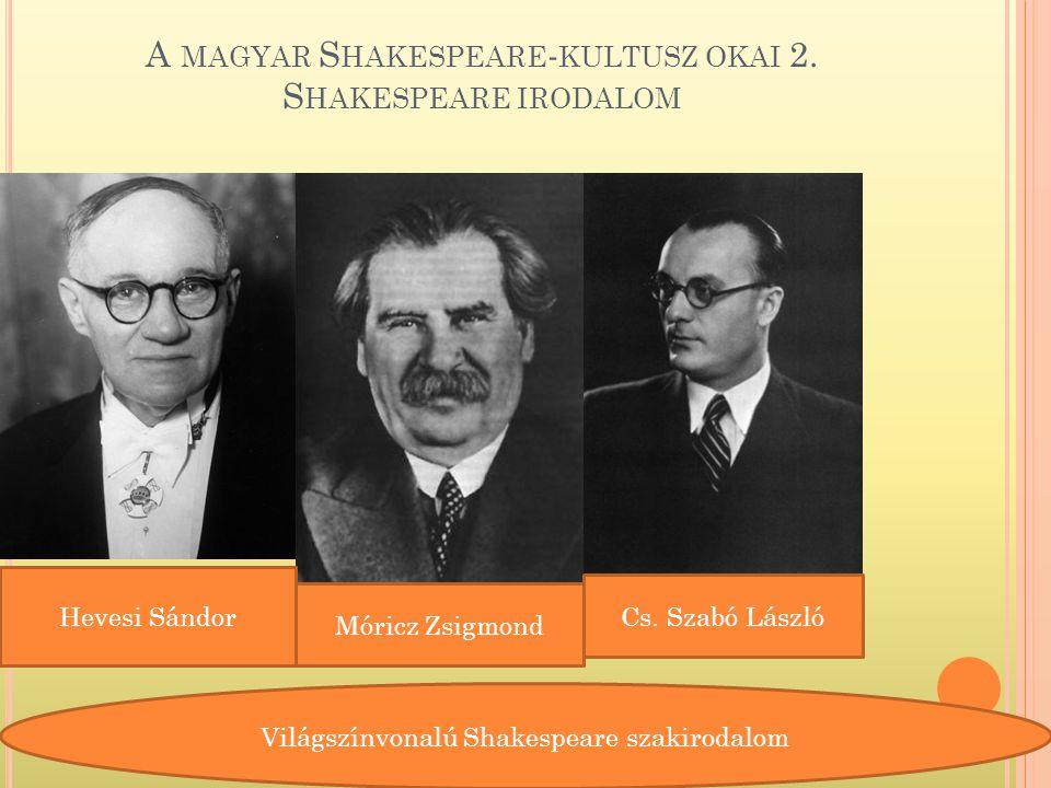 A MAGYAR S HAKESPEARE - KULTUSZ OKAI 2.S HAKESPEARE IRODALOM Hevesi Sándor Móricz Zsigmond Cs.