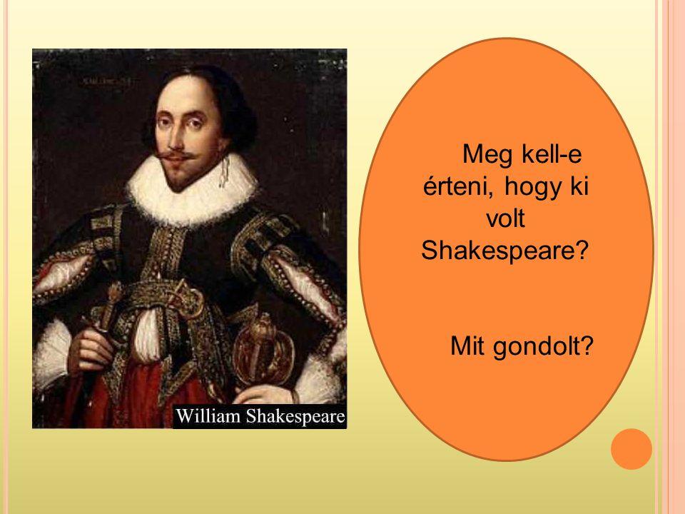Meg kell-e érteni, hogy ki volt Shakespeare? Mit gondolt?