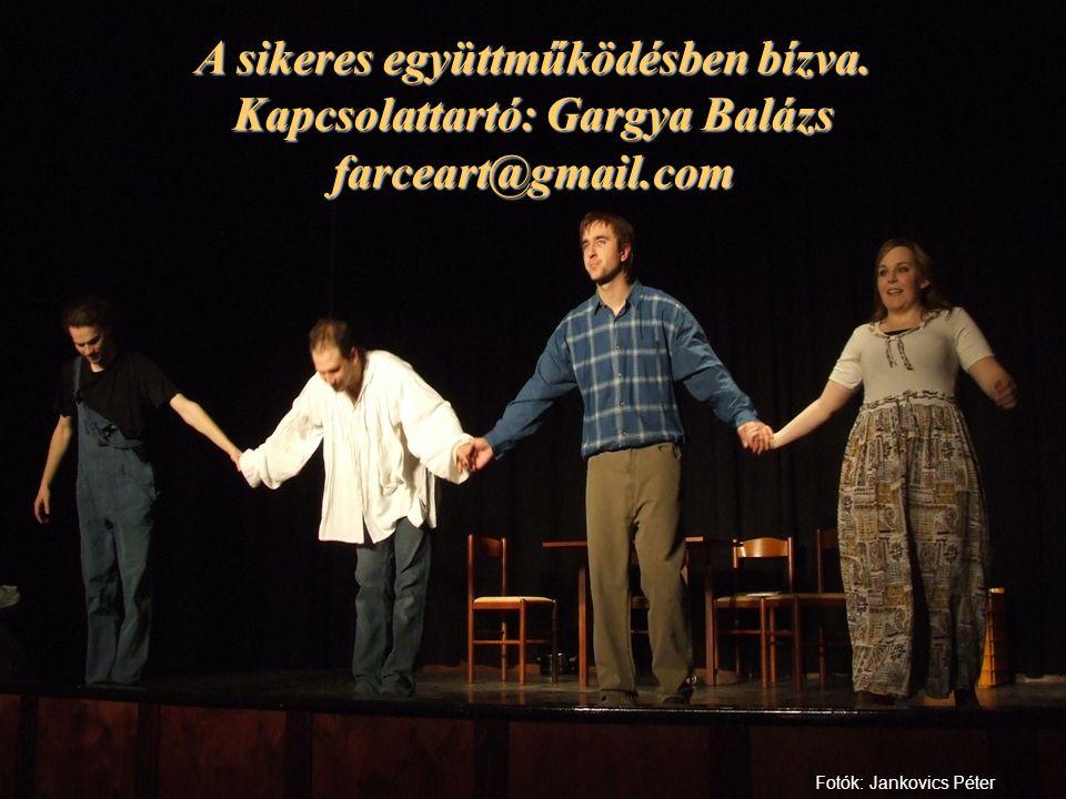 A sikeres együttműködésben bízva. Kapcsolattartó: Gargya Balázs farceart@gmail.com Fotók: Jankovics Péter
