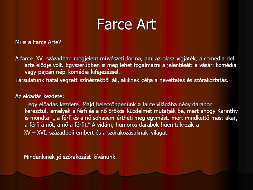 Farce Art Mi is a Farce Arte? A farce XV. században megjelent művészeti forma, ami az olasz vígjáték, a comedia del arte elődje volt. Egyszerűbben is