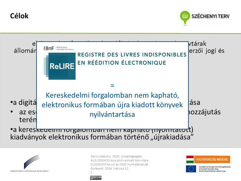 Dancs Szabolcs, OSZK, projektigazgató Az ELDORADO és a jövő nemzeti könyvtára ELDORADO fórum az OSZK munkatársainak Budapest, 2014. március 12. 2 Célo