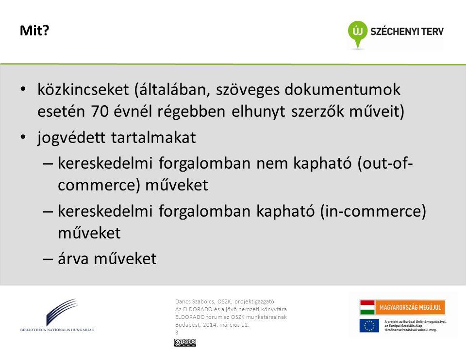 Dancs Szabolcs, OSZK, projektigazgató Az ELDORADO és a jövő nemzeti könyvtára ELDORADO fórum az OSZK munkatársainak Budapest, 2014. március 12. 3 Mit?
