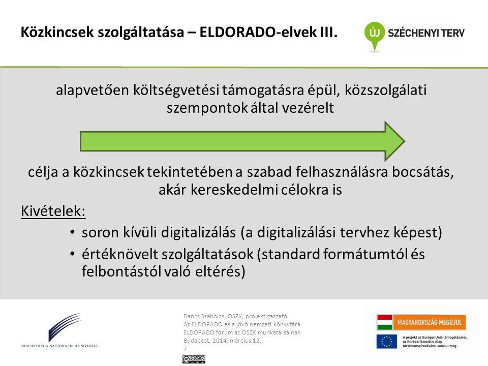 Dancs Szabolcs, OSZK, projektigazgató Az ELDORADO és a jövő nemzeti könyvtára ELDORADO fórum az OSZK munkatársainak Budapest, 2014. március 12. 7 Közk