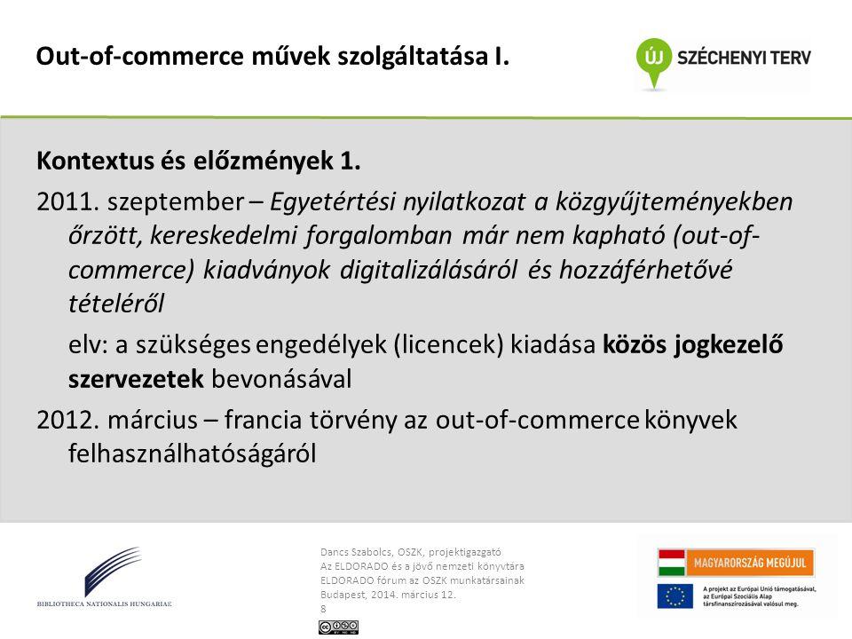 Dancs Szabolcs, OSZK, projektigazgató Az ELDORADO és a jövő nemzeti könyvtára ELDORADO fórum az OSZK munkatársainak Budapest, 2014. március 12. 8 Out-