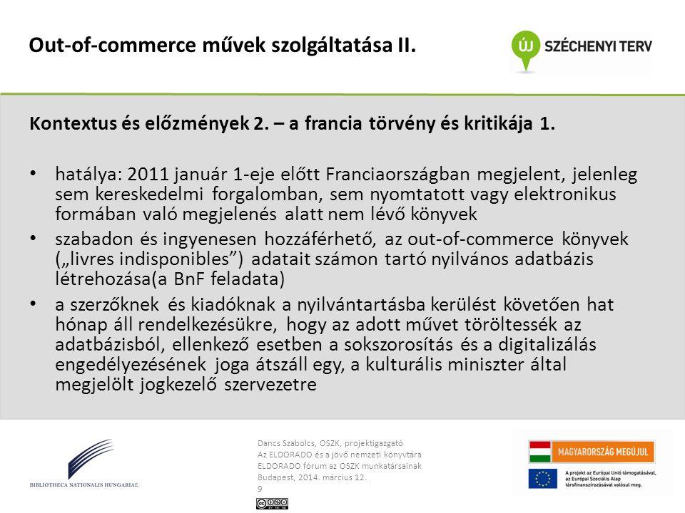 Dancs Szabolcs, OSZK, projektigazgató Az ELDORADO és a jövő nemzeti könyvtára ELDORADO fórum az OSZK munkatársainak Budapest, 2014. március 12. 9 Out-