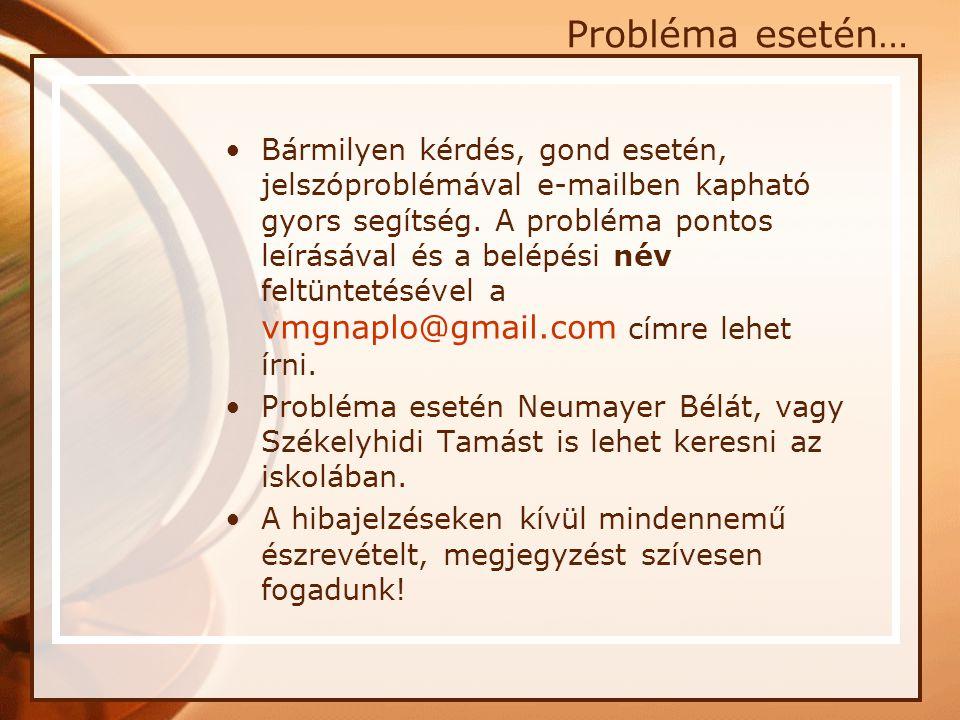 Probléma esetén… •Bármilyen kérdés, gond esetén, jelszóproblémával e-mailben kapható gyors segítség. A probléma pontos leírásával és a belépési név fe