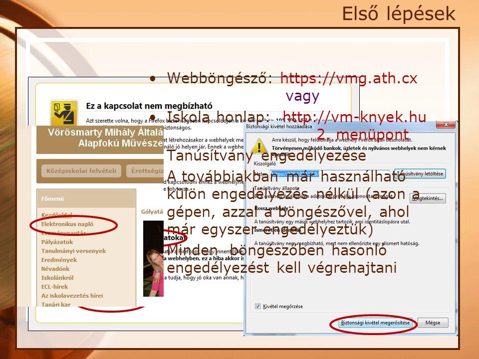 •Webböngésző: https://vmg.ath.cx vagy •Iskola honlap: http://vm-knyek.hu 2. menüpont •Tanúsítvány engedélyezése •A továbbiakban már használható külön