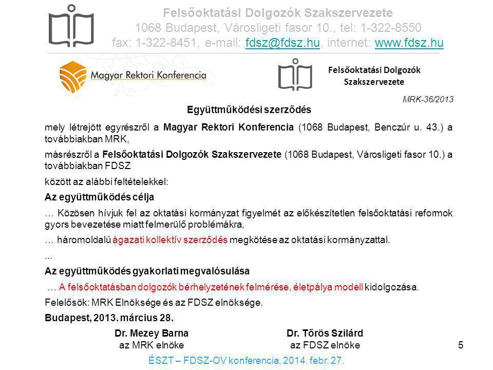 mely létrejött egyrészről a Magyar Rektori Konferencia (1068 Budapest, Benczúr u. 43.) a továbbiakban MRK, másrészről a Felsőoktatási Dolgozók Szaksze