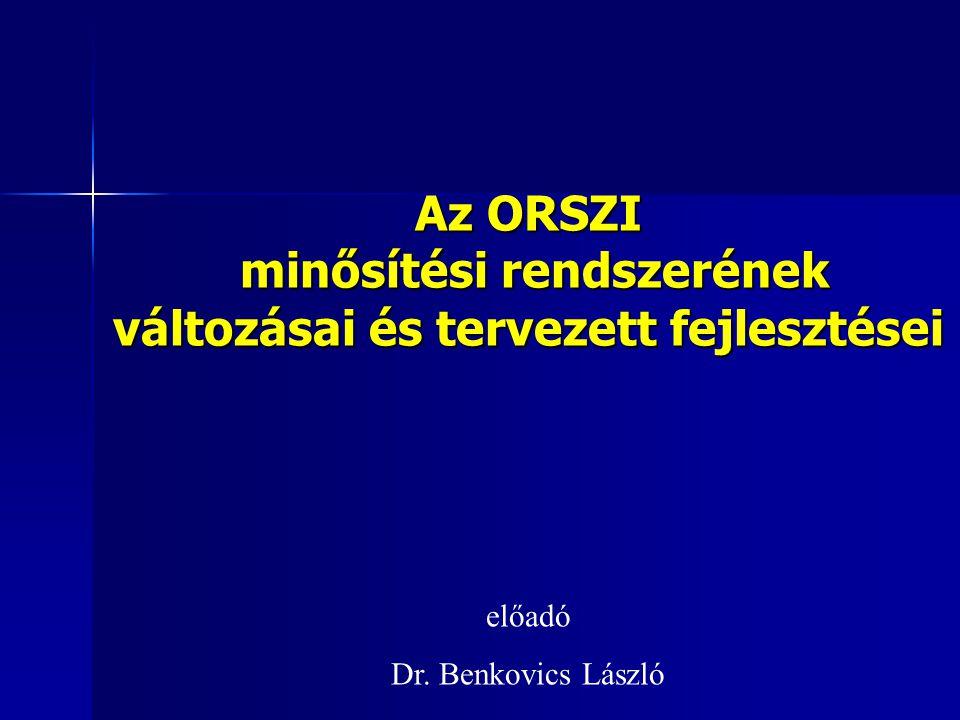 Az ORSZI minősítési rendszerének változásai és tervezett fejlesztései előadó Dr. Benkovics László