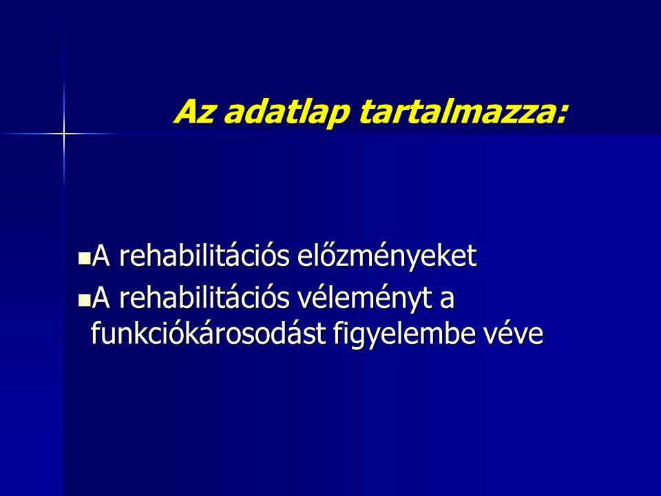 Az adatlap tartalmazza:  A rehabilitációs előzményeket  A rehabilitációs véleményt a funkciókárosodást figyelembe véve