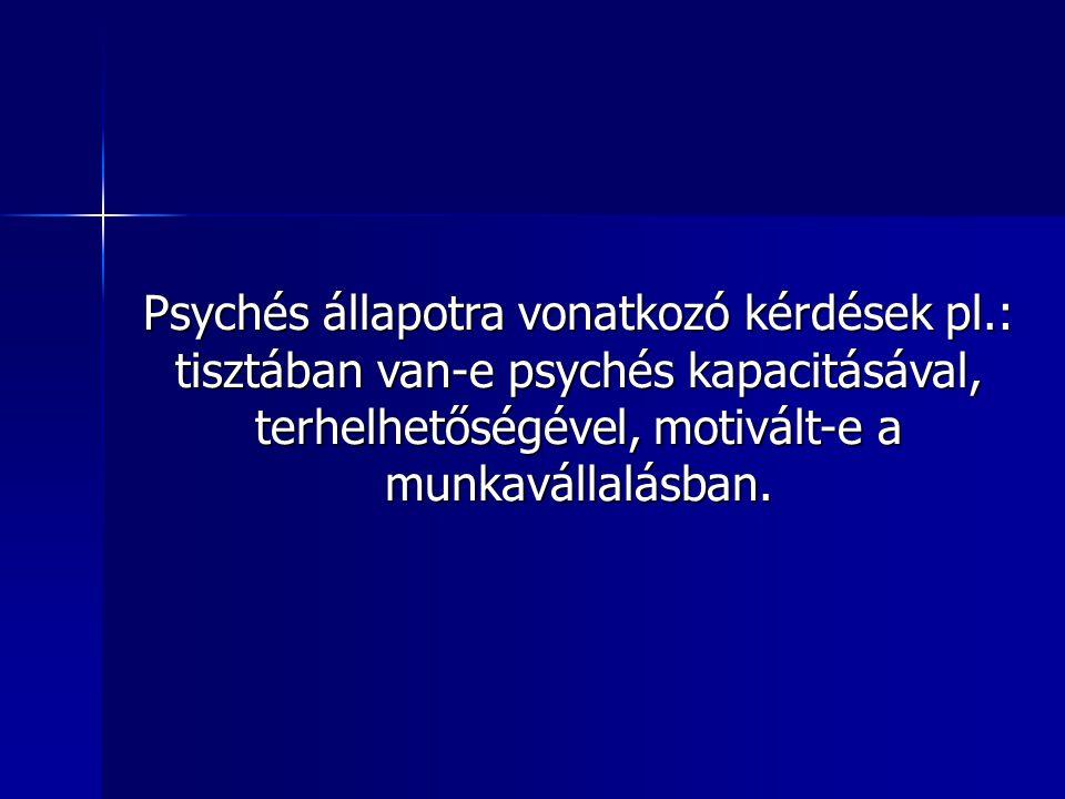 Psychés állapotra vonatkozó kérdések pl.: tisztában van-e psychés kapacitásával, terhelhetőségével, motivált-e a munkavállalásban.