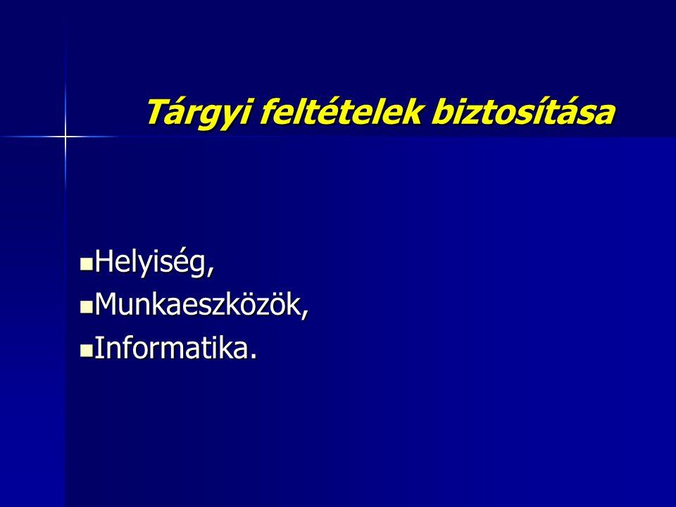 Tárgyi feltételek biztosítása  Helyiség,  Munkaeszközök,  Informatika.