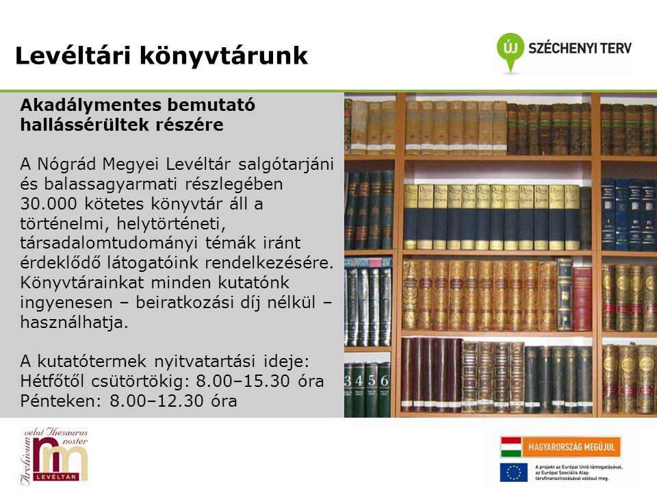Levéltári könyvtárunk Akadálymentes bemutató hallássérültek részére A Nógrád Megyei Levéltár salgótarjáni és balassagyarmati részlegében 30.000 kötete