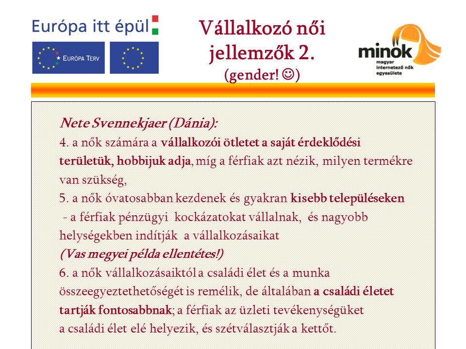Nete Svennekjaer (Dánia): 4. a nők számára a vállalkozói ötletet a saját érdeklődési területük, hobbijuk adja, míg a férfiak azt nézik, milyen termékr