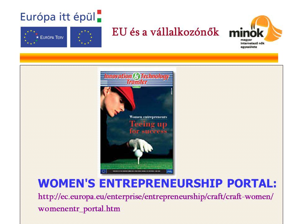 WOMEN S ENTREPRENEURSHIP PORTAL: http://ec.europa.eu/enterprise/entrepreneurship/craft/craft-women/ womenentr_portal.htm EU és a vállalkozónők