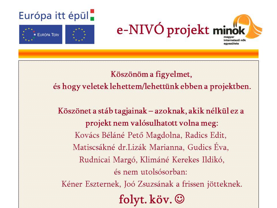 e-NIVÓ projekt Köszönöm a figyelmet, és hogy veletek lehettem/lehettünk ebben a projektben. Köszönet a stáb tagjainak – azoknak, akik nélkül ez a proj