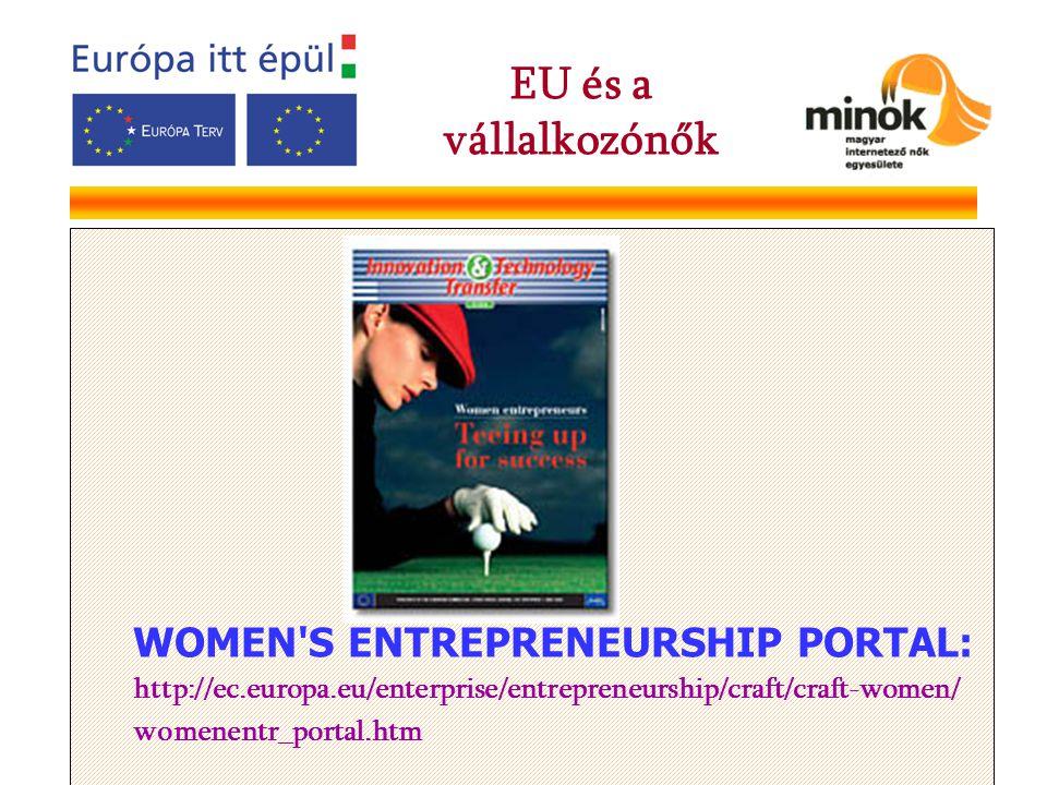 WOMEN'S ENTREPRENEURSHIP PORTAL: http://ec.europa.eu/enterprise/entrepreneurship/craft/craft-women/ womenentr_portal.htm EU és a vállalkozónők