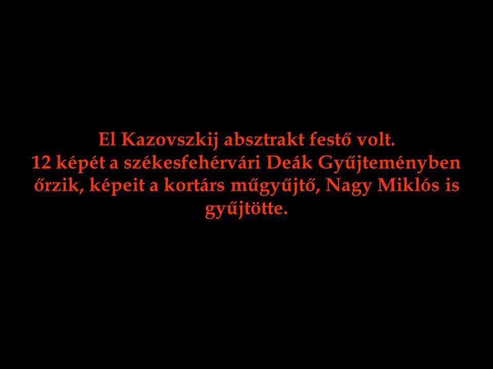 El Kazovszkij absztrakt festő volt. 12 képét a székesfehérvári Deák Gyűjteményben őrzik, képeit a kortárs műgyűjtő, Nagy Miklós is gyűjtötte.
