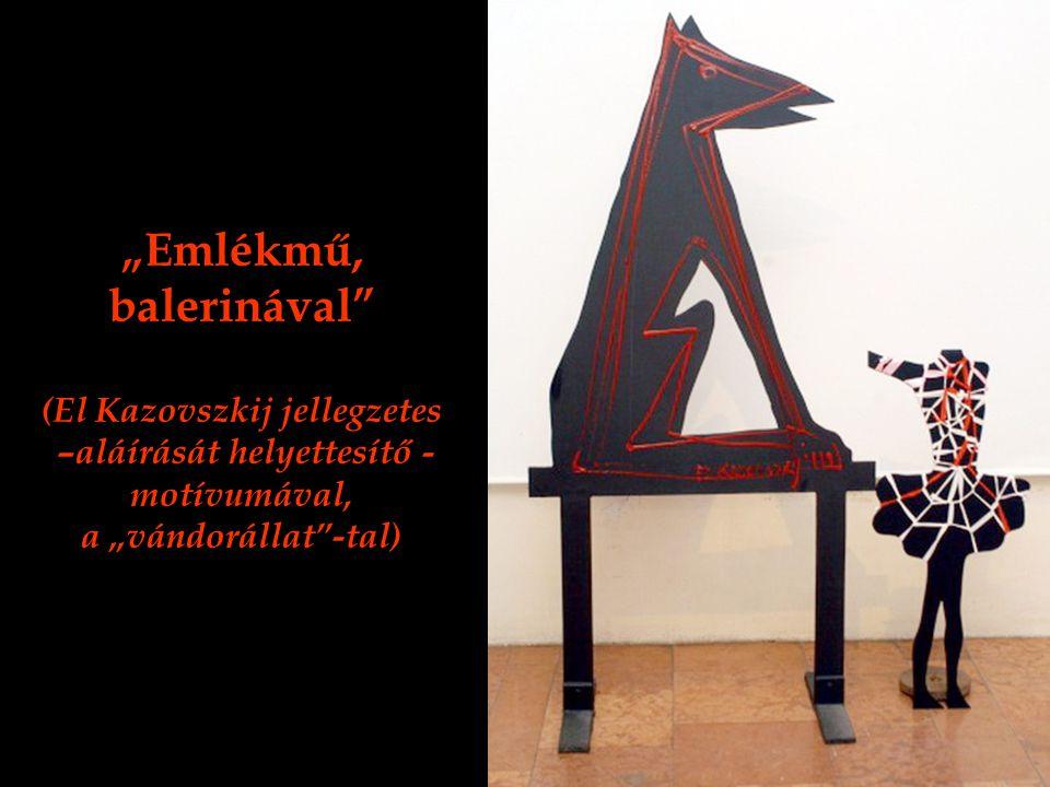 """""""Emlékmű, balerinával"""" (El Kazovszkij jellegzetes –aláírását helyettesítő - motívumával, a """"vándorállat""""-tal)"""