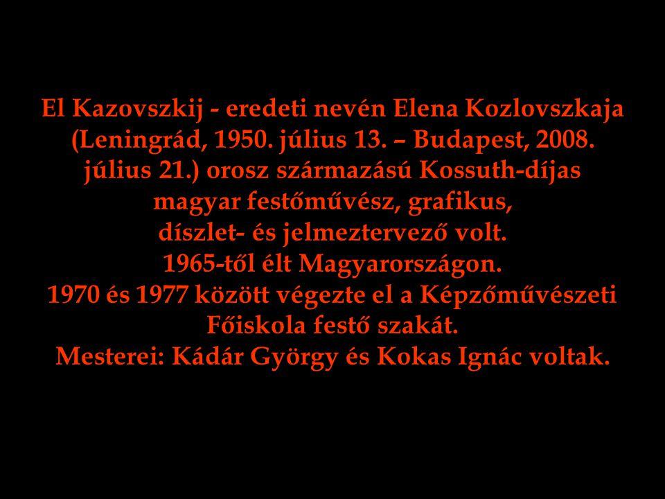 El Kazovszkij - eredeti nevén Elena Kozlovszkaja (Leningrád, 1950. július 13. – Budapest, 2008. július 21.) orosz származású Kossuth-díjas magyar fest