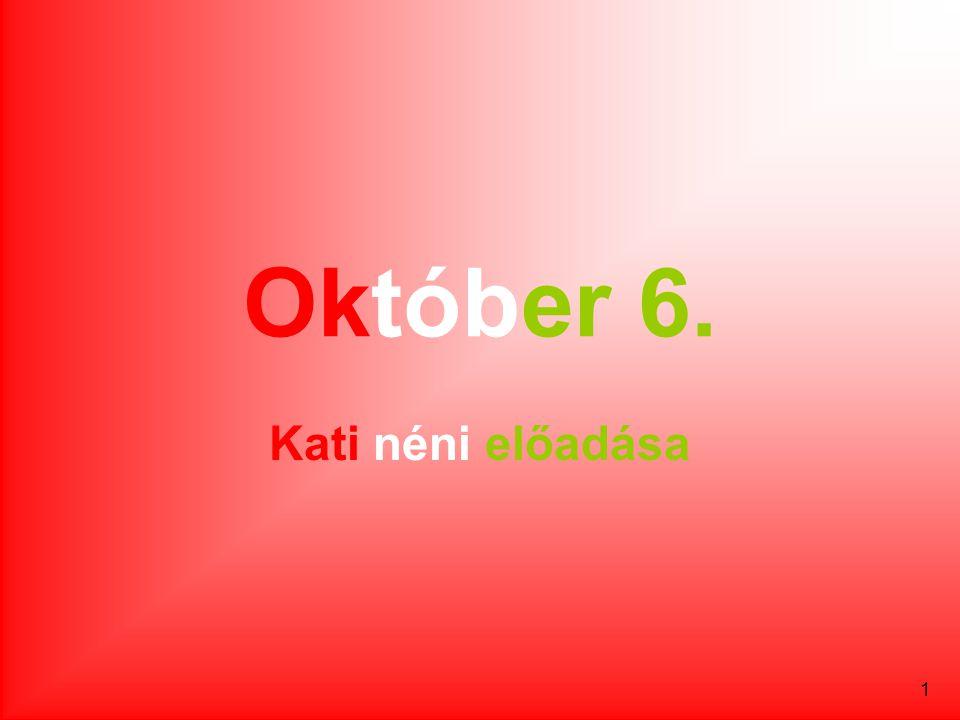 1 Október 6. Kati néni előadása