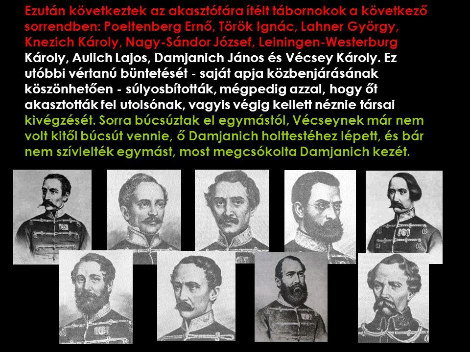 3 Ezután következtek az akasztófára ítélt tábornokok a következő sorrendben: Poeltenberg Ernő, Török Ignác, Lahner György, Knezich Károly, Nagy-Sándor
