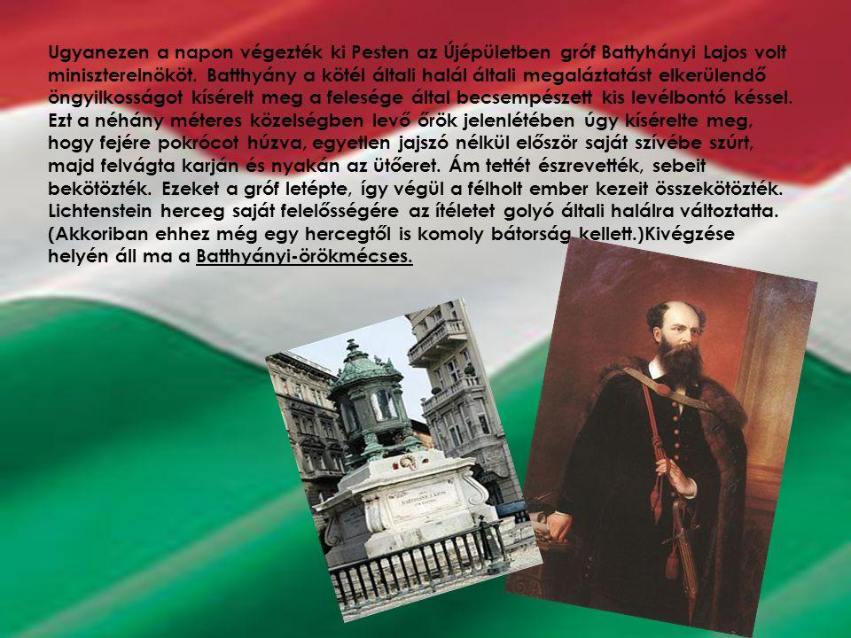 4 Ugyanezen a napon végezték ki Pesten az Újépületben gróf Battyhányi Lajos volt miniszterelnököt. Batthyány a kötél általi halál általi megaláztatást