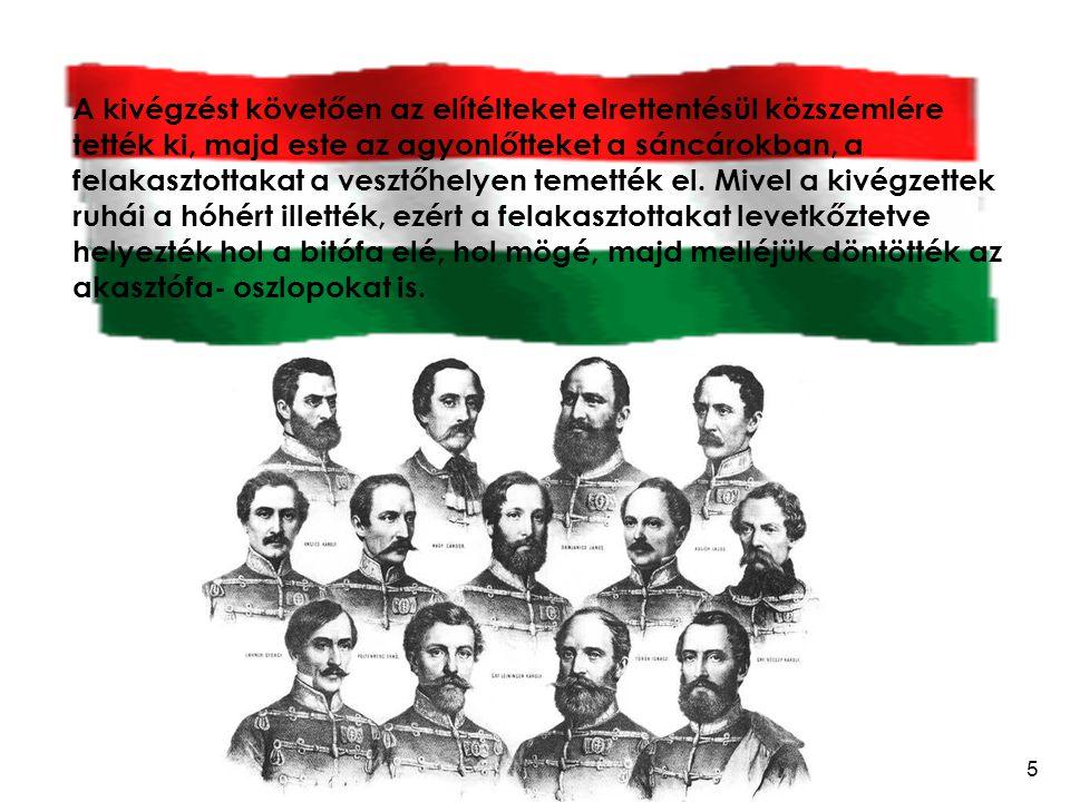 5 A kivégzést követően az elítélteket elrettentésül közszemlére tették ki, majd este az agyonlőtteket a sáncárokban, a felakasztottakat a vesztőhelyen