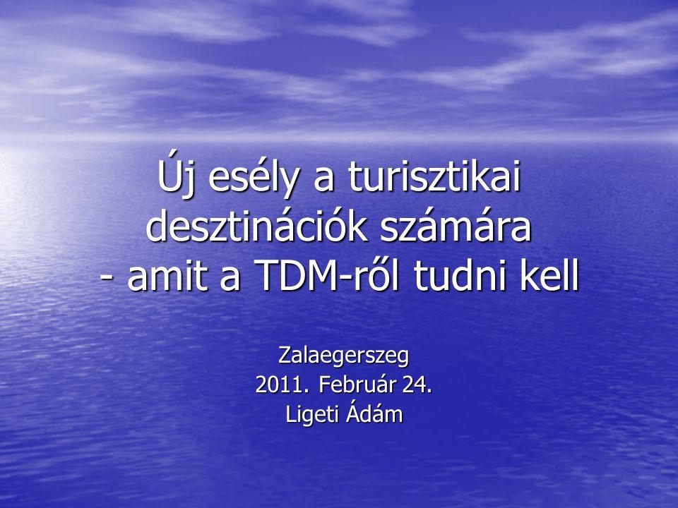 Új esély a turisztikai desztinációk számára - amit a TDM-ről tudni kell Zalaegerszeg 2011.