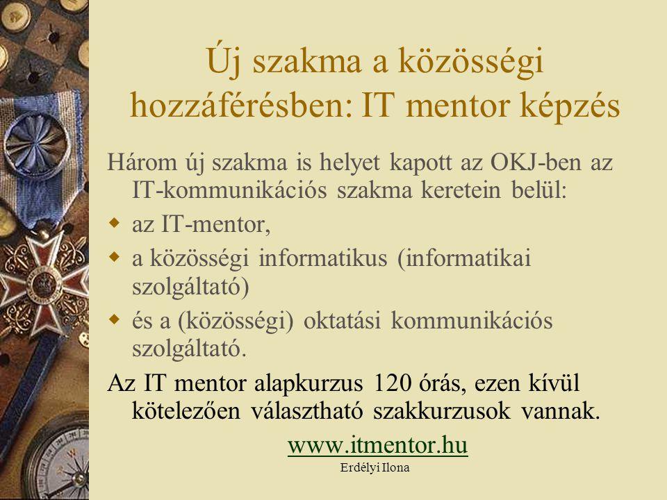 Erdélyi Ilona Új szakma a közösségi hozzáférésben: IT mentor képzés Három új szakma is helyet kapott az OKJ-ben az IT-kommunikációs szakma keretein belül:  az IT-mentor,  a közösségi informatikus (informatikai szolgáltató)  és a (közösségi) oktatási kommunikációs szolgáltató.