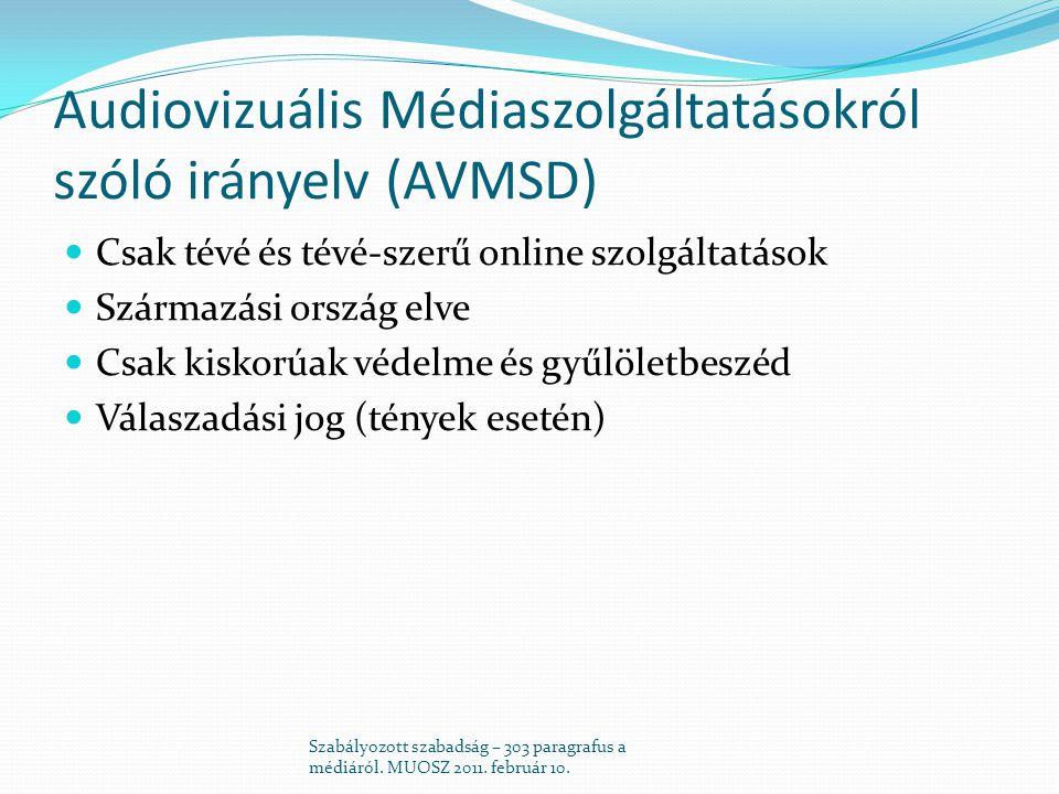 Audiovizuális Médiaszolgáltatásokról szóló irányelv (AVMSD)  Csak tévé és tévé-szerű online szolgáltatások  Származási ország elve  Csak kiskorúak