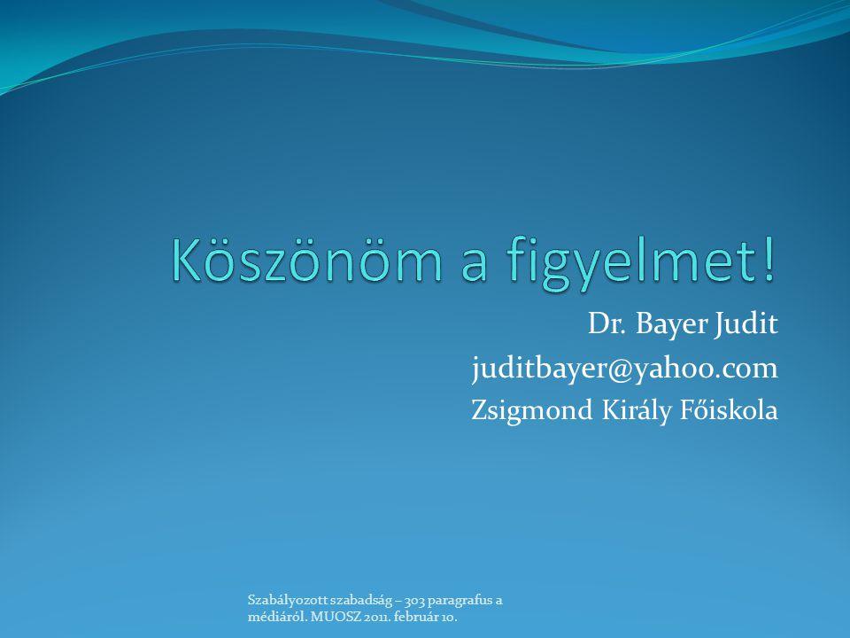 Dr. Bayer Judit juditbayer@yahoo.com Zsigmond Király Főiskola Szabályozott szabadság – 303 paragrafus a médiáról. MUOSZ 2011. február 10.