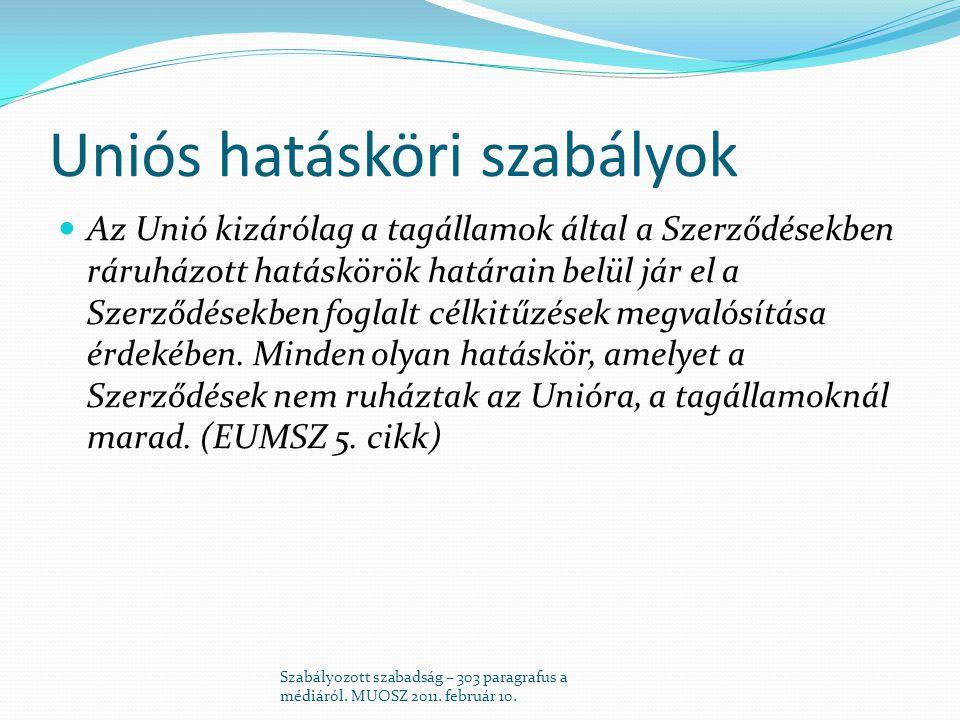 Uniós hatásköri szabályok  Az Unió kizárólag a tagállamok által a Szerződésekben ráruházott hatáskörök határain belül jár el a Szerződésekben foglalt célkitűzések megvalósítása érdekében.