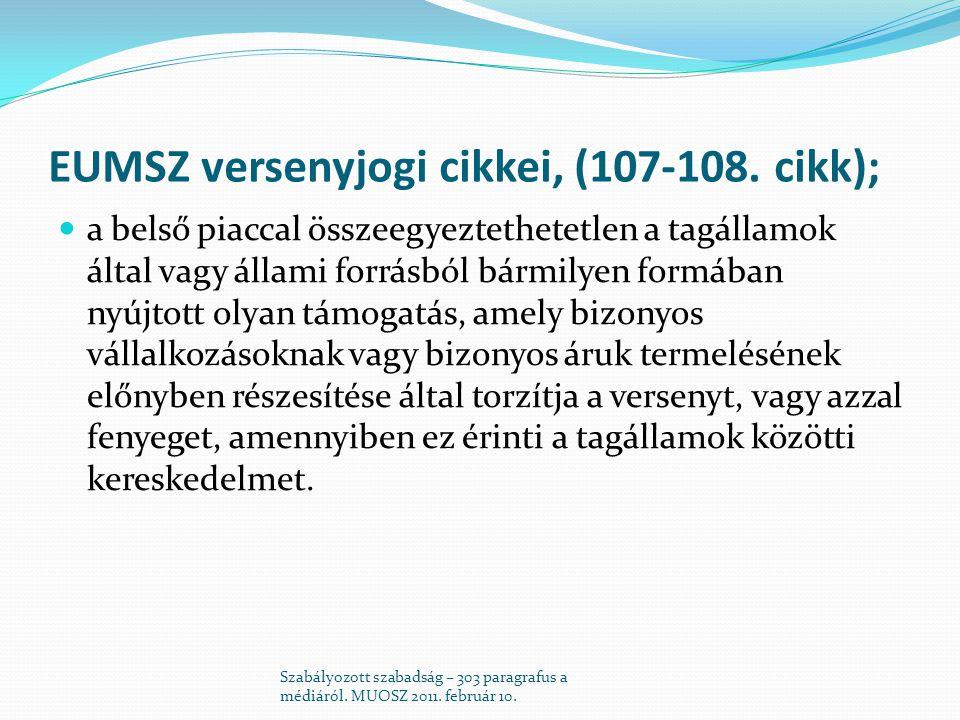 EUMSZ versenyjogi cikkei, (107-108. cikk);  a belső piaccal összeegyeztethetetlen a tagállamok által vagy állami forrásból bármilyen formában nyújtot