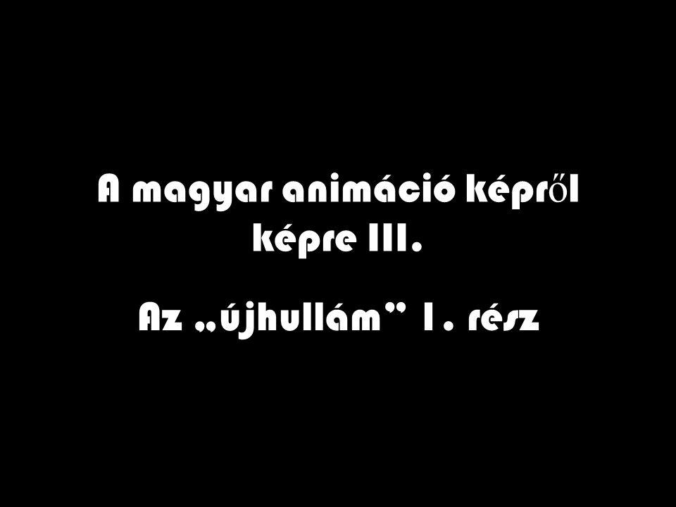 """A magyar animáció képr ő l képre III. Az """"újhullám"""" 1. rész"""