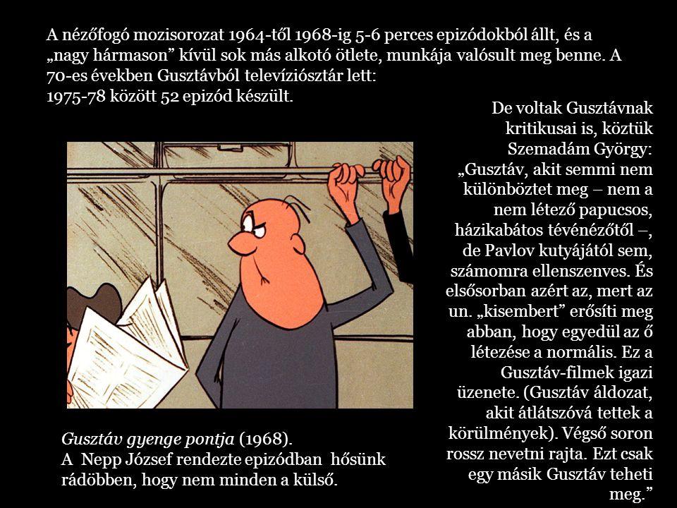 Gusztáv gyenge pontja (1968). A Nepp József rendezte epizódban hősünk rádöbben, hogy nem minden a külső. A nézőfogó mozisorozat 1964-től 1968-ig 5-6 p