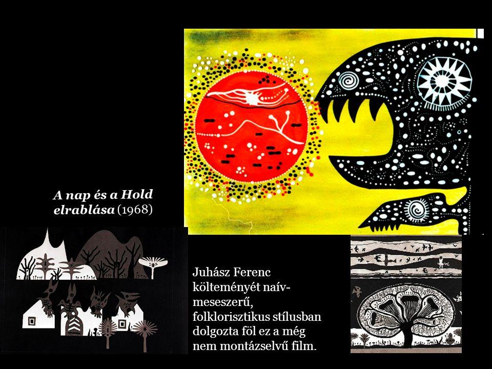 Juhász Ferenc költeményét naív- meseszerű, folklorisztikus stílusban dolgozta föl ez a még nem montázselvű film. A nap és a Hold elrablása (1968)