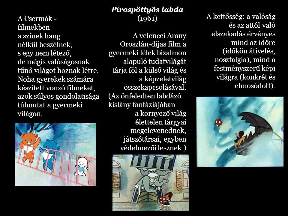 A Csermák - filmekben a színek hang nélkül beszélnek, s egy nem létező, de mégis valóságosnak tűnő világot hoznak létre. Noha gyerekek számára készíte