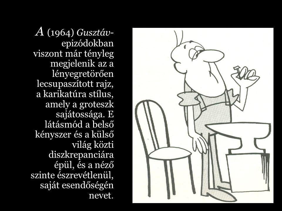A (1964) Gusztáv- epizódokban viszont már tényleg megjelenik az a lényegretörően lecsupaszított rajz, a karikatúra stílus, amely a groteszk sajátosság