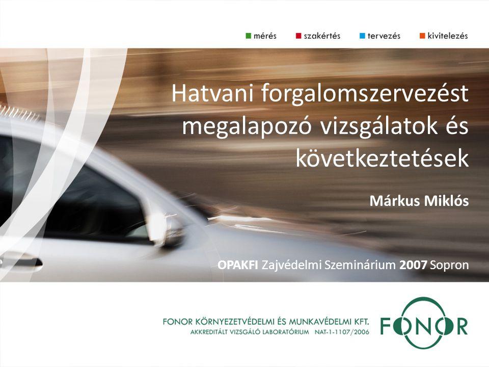 Hatvani forgalomszervezést megalapozó vizsgálatok és következtetések Márkus Miklós OPAKFI Zajvédelmi Szeminárium 2007 Sopron