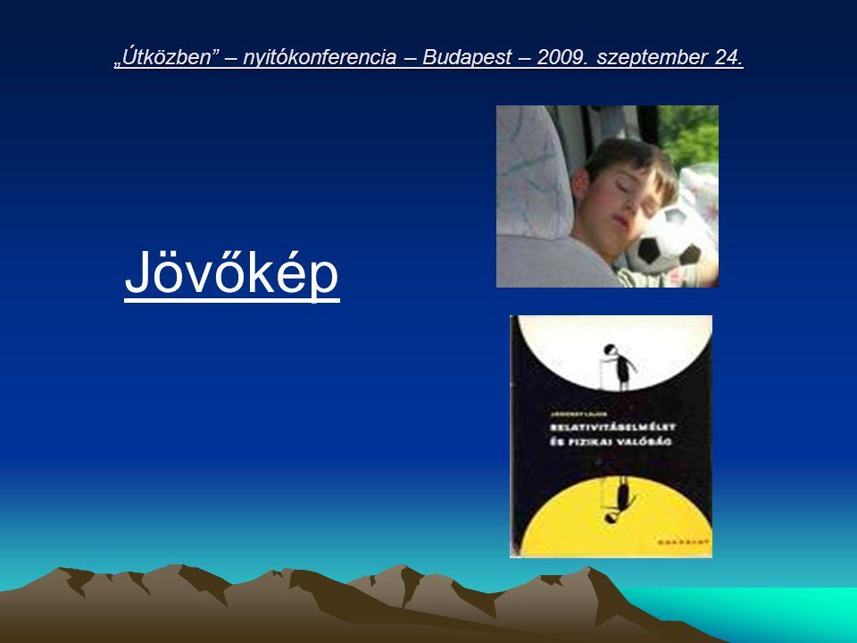 """""""Útközben – nyitókonferencia – Budapest – 2009. szeptember 24. Jövőkép"""