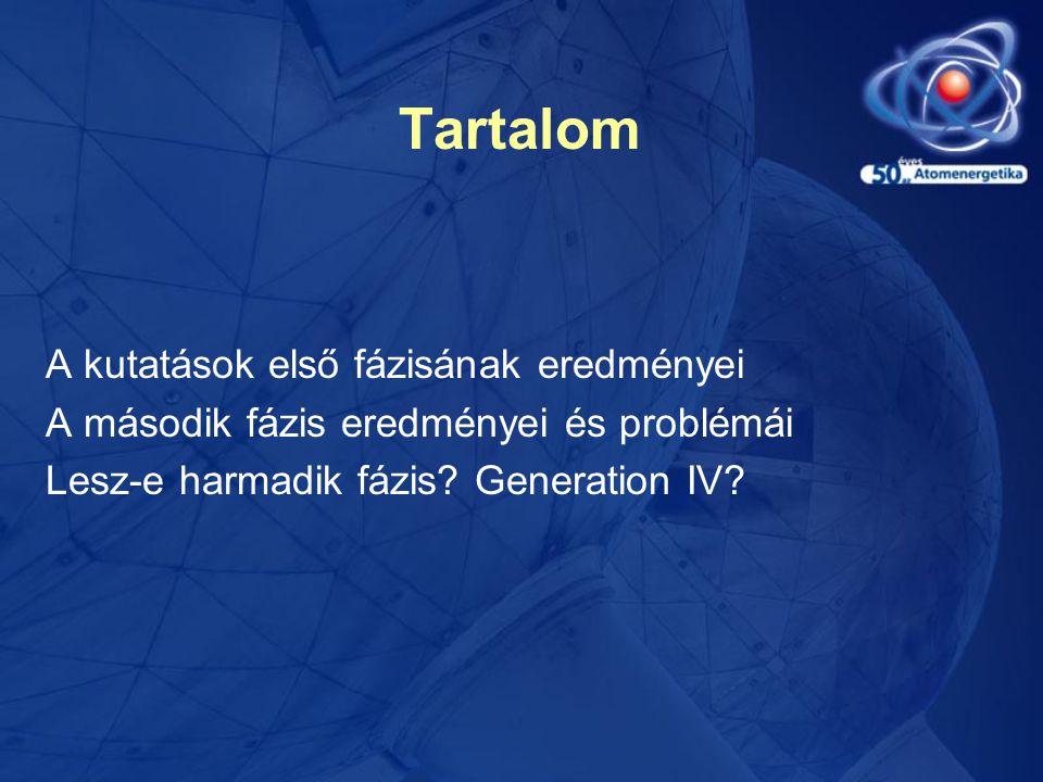 Tartalom A kutatások első fázisának eredményei A második fázis eredményei és problémái Lesz-e harmadik fázis? Generation IV?