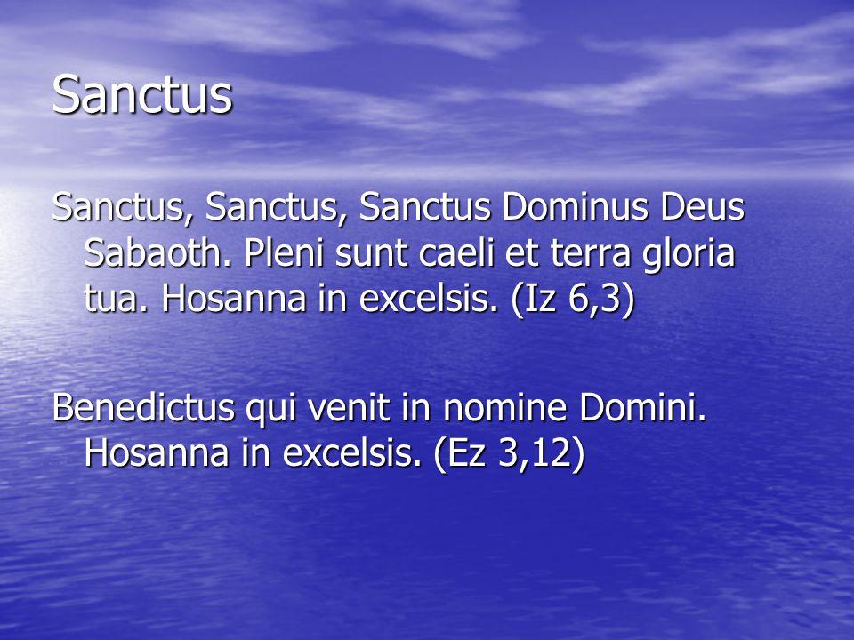 Sanctus Sanctus, Sanctus, Sanctus Dominus Deus Sabaoth. Pleni sunt caeli et terra gloria tua. Hosanna in excelsis. (Iz 6,3) Benedictus qui venit in no