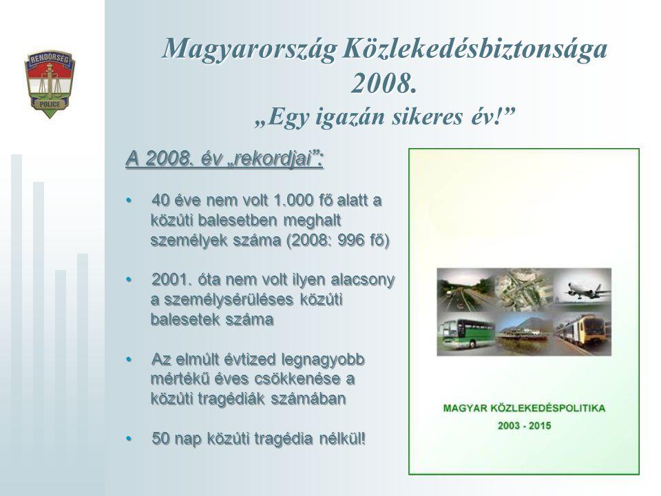 """Magyarország Közlekedésbiztonsága 2008. Magyarország Közlekedésbiztonsága 2008. """"Egy igazán sikeres év!"""" A 2008. év """"rekordjai """": •40 éve nem volt 1.0"""