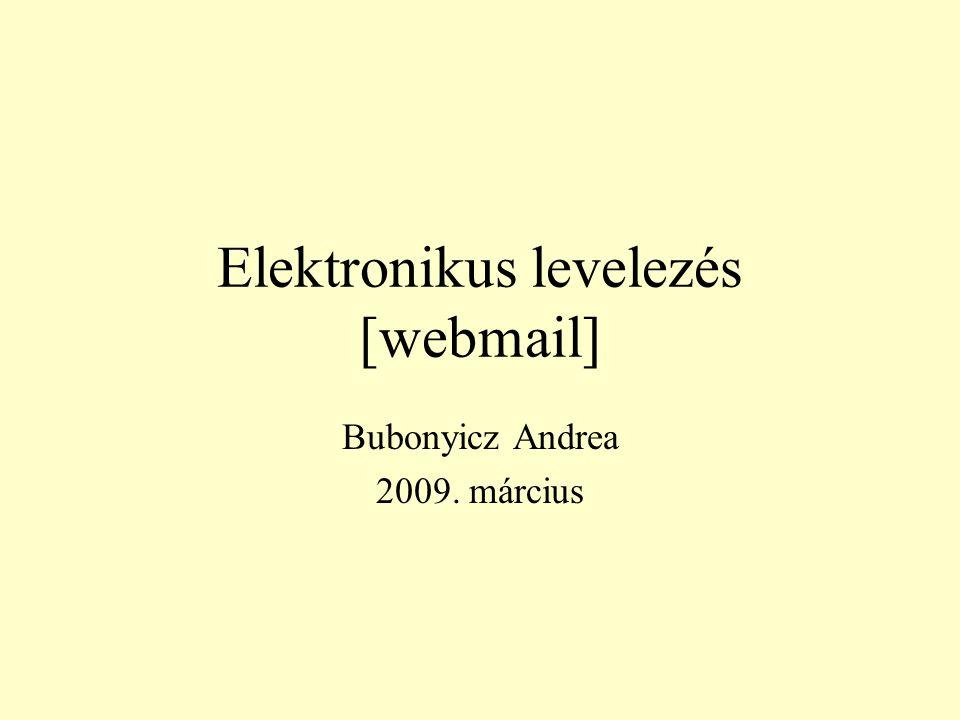 Fogalmak Az elektronikus levelezés lehet: online: állandó internetkapcsolatot igényel, belépünk a világhálóra és így vesszük igénybe egy webmailserver levelezési programját.