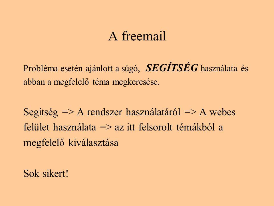A freemail Probléma esetén ajánlott a súgó, SEGÍTSÉG használata és abban a megfelelő téma megkeresése.