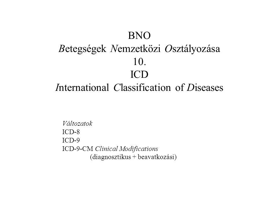 BNO Betegségek Nemzetközi Osztályozása Kialakulás: 1.Haláloki lista 2.Kiterjesztés betegségekre 3.Kiterjesztés betegségre és egyéb egészségügyi ellátást indokoló állapotra